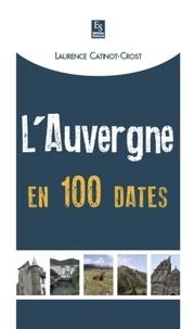Laurence Catinot-Crost - L'Auvergne en 100 dates.