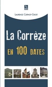 Laurence Catinot-Crost - La Corrèze en 100 dates.