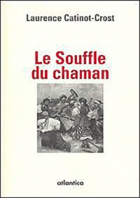 Laurence Catinot-Crost - Le souffle du chaman.