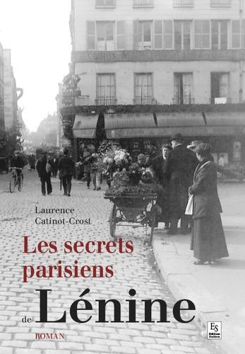 Laurence Catinot-Crost - Les secrets parisiens de Lénine.