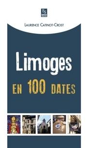 Laurence Catinot-Crost - Limoges en 100 dates.