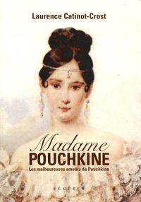 Laurence Catinot-Crost - Madame Pouchkine - Les malheureuses amours de Pouchkine.
