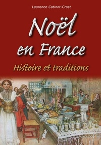 Laurence Catinot-Crost - Noël en France - Histoire et traditions.