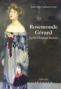 Laurence Catinot-Crost - Rosemonde Gérard - La fée d'Edmond Rostand.