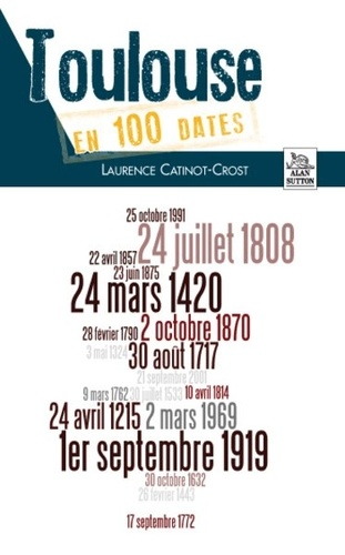 Laurence Catinot-Crost - Toulouse en 100 dates.