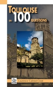 Laurence Catinot-Crost - Toulouse en 100 questions.