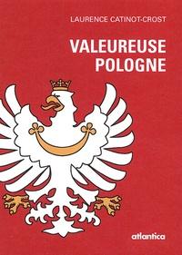 Laurence Catinot-Crost - Valeureuse Pologne - Ses souverains, ses hommes d'Etat et ses personnalités remarquables.