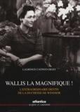 Laurence Catinot-Crost - Wallis la magnifique ! - L'extraordinaire destin de la duchesse de Windsor.