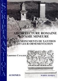Laurence Cavalier - Architecture romaine d'Asie Mineure - Les monuments de Xanthos et leur ornementation.