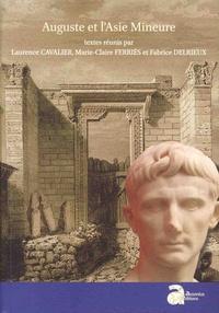 Laurence Cavalier et Marie-Claire Ferriès - Auguste et l'Asie mineure.