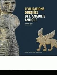 Laurence Cavalier et Jacques Des Courtils - Civilisations oubliées de l'Anatolie antique.