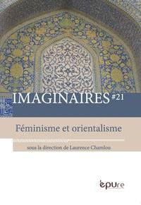 Laurence Chamlou - Imaginaires N° 21 : Féminisme et orientalisme.