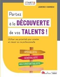Laurence Charneau - Partez à la découverte de vos talents ! - Utiliser ses potentiels pour orienter et réussir sa vie professionnelle.