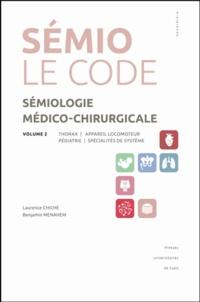 Laurence Chiche et Benjamin Menahem - Sémiologie médico-chirurgicale, le code - Volume 2, Thorax, appareil locomoteur, pédiatrie, spécialités de système.