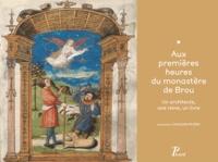 Laurence Ciavaldini Rivière - Aux premières heures du monastère de Brou - Un architecte, une reine, un livre.