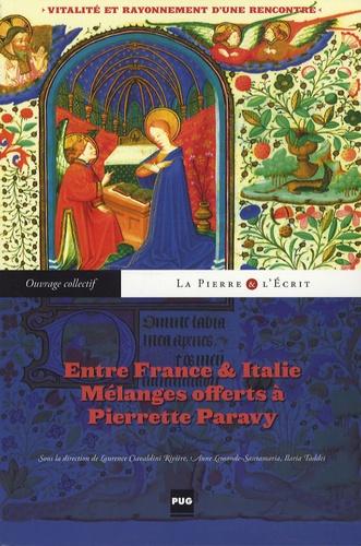 Laurence Ciavialdini Rivière et Anne Lemonde-Santamaria - Entre France et Italie mélanges offerts à Pierrette Paravy - Vitalité et rayonnement d'une rencontre.