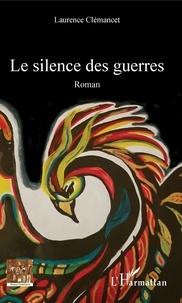 Laurence Clémancet - Le silence des guerres.
