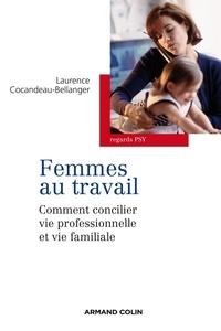 Laurence Cocandeau-Bellanger - Les femmes au travail - Comment concilier vie professionnelle et familiale.