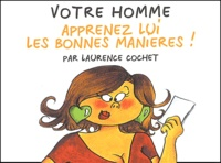 Laurence Cochet - Votre homme - Apprenez lui les bonnes manières !.