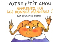 Laurence Cochet - Votre p'tit chou - Apprenez lui les bonnes manières !.