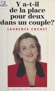 Laurence Cochet - Y a-t-il de la place pour deux dans un couple ?.
