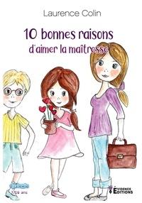 Laurence Colin - 10 bonnes raisons d'aimer la maîtresse.