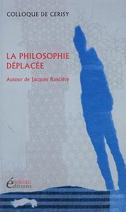 Laurence Cornu et Patrice Vermeren - La philosophie déplacée - Autour de Jacques Rancière, Colloque de Cerisy.