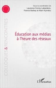 Laurence Corroy-Labardens et Francis Barbey - Education aux médias à l'heure des réseaux.