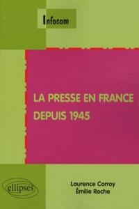 Laurence Corroy-Labardens et Emilie Roche - La presse en France depuis 1945.