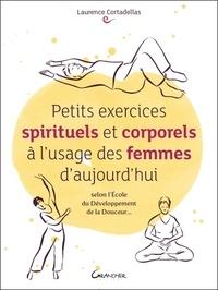 Petits exercices spirituels et corporels à l'usage des femmes d'aujourd'hui - Laurence Cortadellas |