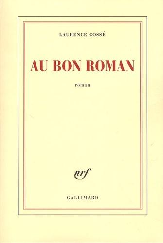 Laurence Cossé - Au bon roman.