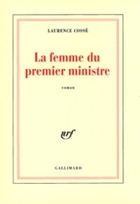 Laurence Cossé - La femme du premier ministre.
