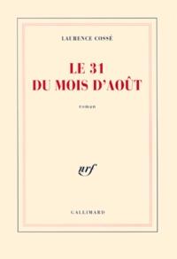 Laurence Cossé - Le 31 du mois d'août.