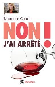 Laurence Cottet - Non ! J'ai arrêté - Trouver un chemin de sortie face à l'alcool avec la méthode H3D.
