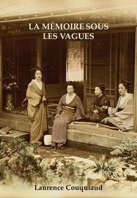 Laurence Couquiaud - La Mémoire sous les vagues.