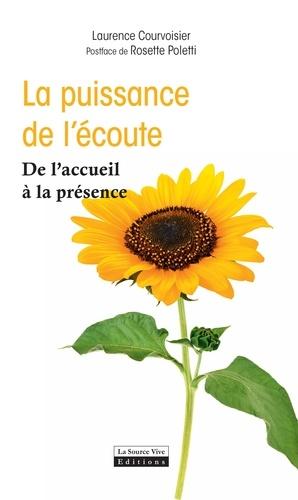 Laurence Courvoisier et Rosette Poletti - La puissance de l'écoute - De l'accueil à la présence.