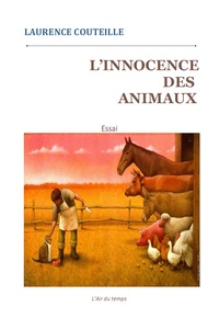 Laurence Couteille - L'innocence des animaux.