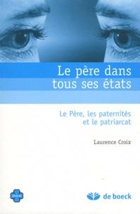 Laurence Croix - Le père dans tous ses états - Le Père, les paternités et le patriarcat.