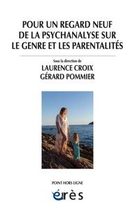 Laurence Croix et Gérard Pommier - Pour un regard neuf de la psychanalyse sur le genre et les parentalités.