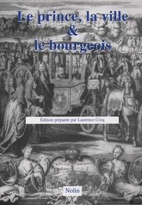 Laurence Croq - Le prince, la ville et le bourgeois - (XIVe-XVIIIe siècles).