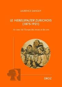 Laurence Danguy - Le Nebelspalter zurichois (1875-1921) - Au coeur de l'Europe des revues et des arts.