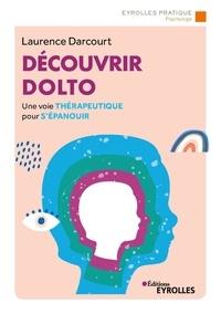 Laurence Darcourt - Découvrir Dolto - Une voie thérapeutique pour s'épanouir.