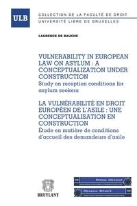 Laurence De Bauche - La vulnérabilité en droit européen de l'asile : une conceptualisation en construction - Etude en matière de conditions d'accueil des demandeurs d'asile.