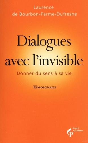 Dialogues avec l'invisible. Donner du sens à sa vie