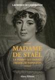 Laurence de Cambronne - Madame de Staël - La femme qui faisait trembler Napoléon.