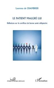 Laurence de Chambrier - Le patient malgré lui - Réflexions sur le certificat de bonne santé obligatoire.