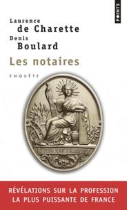 Laurence de Charette et Denis Boulard - Les notaires - Enquête sur la profession la plus puissante de France.