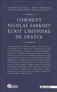 Laurence De Cock et Fanny Madeline - Comment Nicolas Sarkozy écrit l'histoire de France.