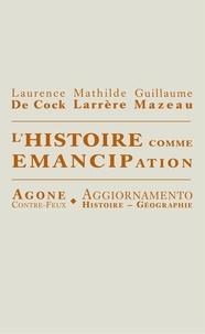Laurence De Cock et Mathilde Larrère - L'Histoire comme émancipation.