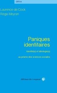 Laurence de Cock et Régis Meyran - Paniques identitaires - Identité(s) et idéologie(s) au prisme des sciences sociales.